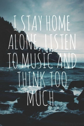 I-stay-home-alone-listen-to-music-and-think-too-much